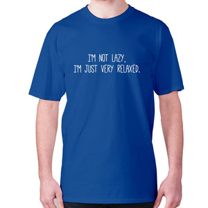 I'm not lazy, I'm just very relaxed - men's premium t-shirt - Blue / S - Graphic Gear