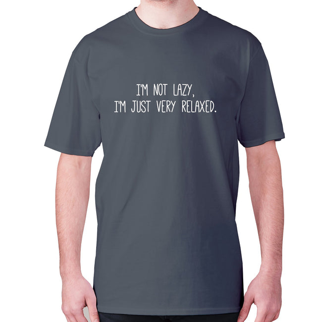I'm not lazy, I'm just very relaxed - men's premium t-shirt - Graphic Gear