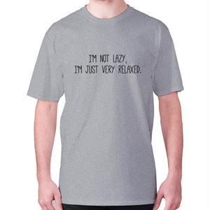 I'm not lazy, I'm just very relaxed - men's premium t-shirt - Grey / S - Graphic Gear