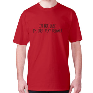 I'm not lazy, I'm just very relaxed - men's premium t-shirt - Red / S - Graphic Gear