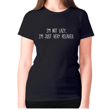 Load image into Gallery viewer, I'm not lazy, I'm just very relaxed - women's premium t-shirt - Black / S - Graphic Gear
