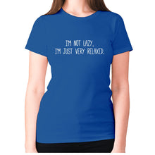 Load image into Gallery viewer, I'm not lazy, I'm just very relaxed - women's premium t-shirt - Blue / S - Graphic Gear