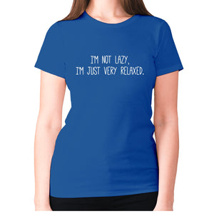 I'm not lazy, I'm just very relaxed - women's premium t-shirt - Blue / S - Graphic Gear