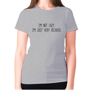 I'm not lazy, I'm just very relaxed - women's premium t-shirt - Grey / S - Graphic Gear