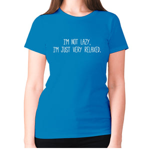 I'm not lazy, I'm just very relaxed - women's premium t-shirt - Sapphire / S - Graphic Gear