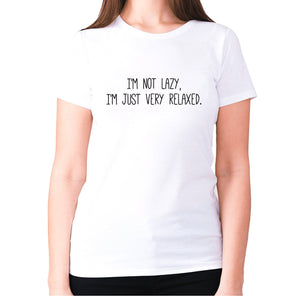I'm not lazy, I'm just very relaxed - women's premium t-shirt - White / S - Graphic Gear