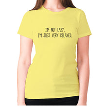 Load image into Gallery viewer, I'm not lazy, I'm just very relaxed - women's premium t-shirt - Yellow / S - Graphic Gear