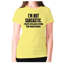 Load image into Gallery viewer, I'm not sarcastic. I'm just intelligent beyond your understanding - women's premium t-shirt - Yellow / S - Graphic Gear