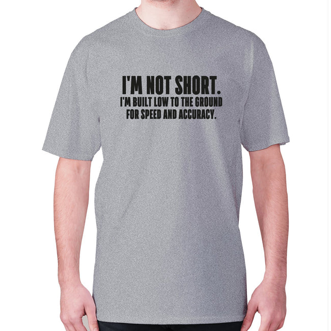 I'm not short. I'm built low to the ground for speed and accuracy - men's premium t-shirt - Graphic Gear