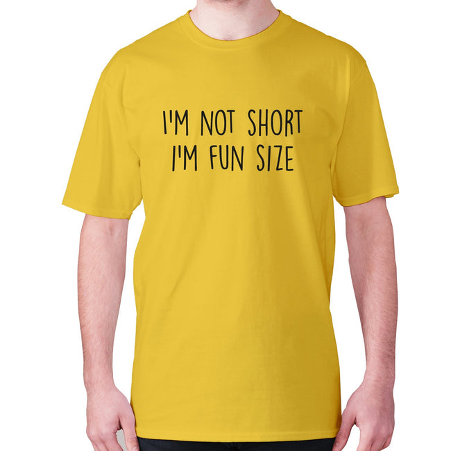 I'm not short i'm fun size - men's premium t-shirt - Graphic Gear