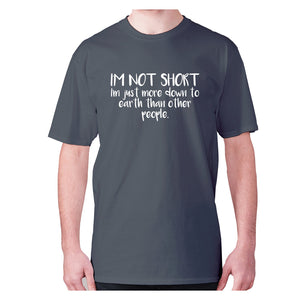 I'm not short, I'm just more down to earth than other people - men's premium t-shirt - Charcoal / S - Graphic Gear