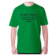 Load image into Gallery viewer, I'm not short, I'm just more down to earth than other people - men's premium t-shirt - Green / S - Graphic Gear