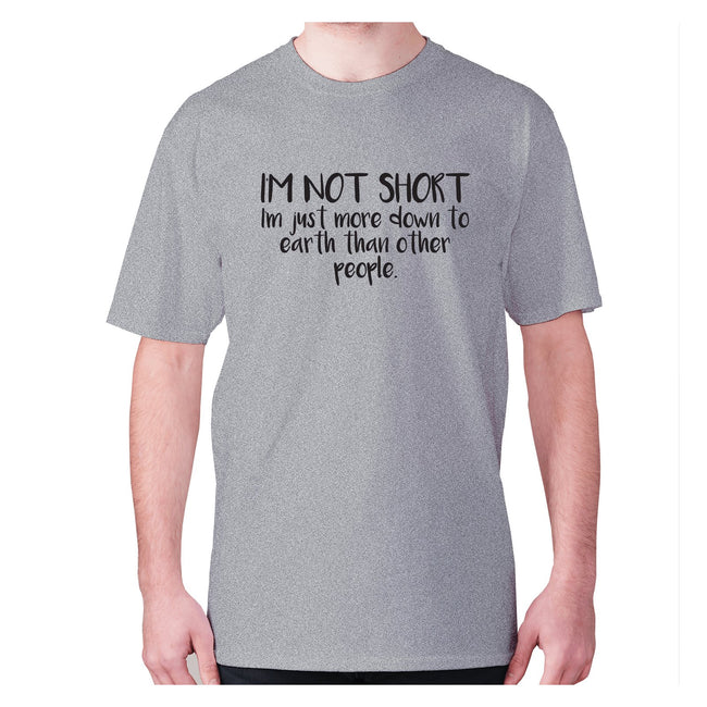 I'm not short, I'm just more down to earth than other people - men's premium t-shirt - Graphic Gear