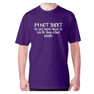 I'm not short, I'm just more down to earth than other people - men's premium t-shirt - Purple / S - Graphic Gear