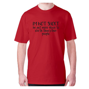 I'm not short, I'm just more down to earth than other people - men's premium t-shirt - Red / S - Graphic Gear