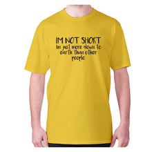 Load image into Gallery viewer, I'm not short, I'm just more down to earth than other people - men's premium t-shirt - Yellow / S - Graphic Gear