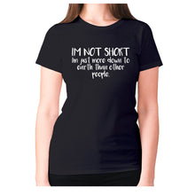 Load image into Gallery viewer, I'm not short, I'm just more down to earth than other people - women's premium t-shirt - Black / S - Graphic Gear