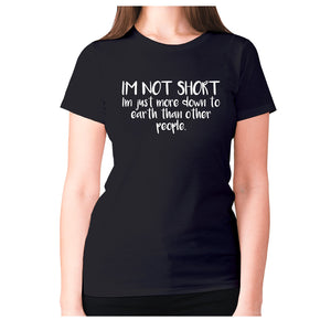 I'm not short, I'm just more down to earth than other people - women's premium t-shirt - Black / S - Graphic Gear
