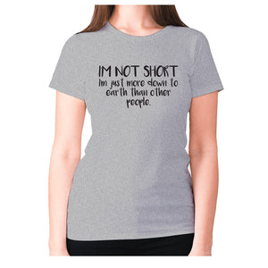 I'm not short, I'm just more down to earth than other people - women's premium t-shirt - Grey / S - Graphic Gear