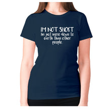 Load image into Gallery viewer, I'm not short, I'm just more down to earth than other people - women's premium t-shirt - Navy / S - Graphic Gear