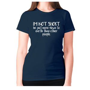 I'm not short, I'm just more down to earth than other people - women's premium t-shirt - Navy / S - Graphic Gear