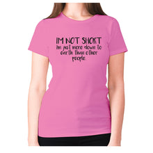 Load image into Gallery viewer, I'm not short, I'm just more down to earth than other people - women's premium t-shirt - Pink / S - Graphic Gear