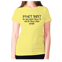 Load image into Gallery viewer, I'm not short, I'm just more down to earth than other people - women's premium t-shirt - Yellow / S - Graphic Gear
