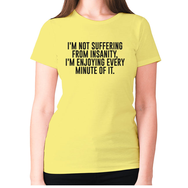 I'm not suffering from insanity, I'm enjoying every minute of it - women's premium t-shirt - Graphic Gear