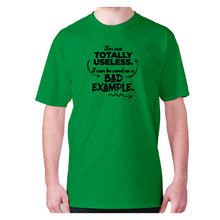 Load image into Gallery viewer, I'm not totally useless. I can be used a bad example - men's premium t-shirt - Green / S - Graphic Gear
