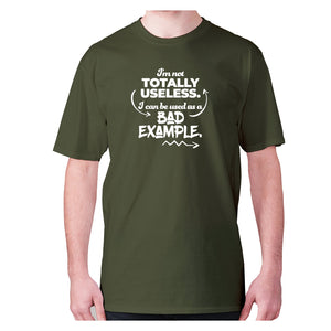 I'm not totally useless. I can be used a bad example - men's premium t-shirt - Military Green / S - Graphic Gear