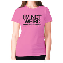 Load image into Gallery viewer, I'm not weird I'm limited edition - women's premium t-shirt - Pink / S - Graphic Gear