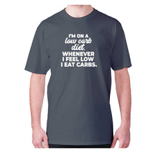 Load image into Gallery viewer, I'm on a low carb diet. Whenever I feel low I eat carbs - men's premium t-shirt - Graphic Gear