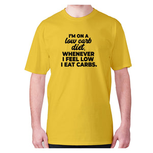 I'm on a low carb diet. Whenever I feel low I eat carbs - men's premium t-shirt - Graphic Gear