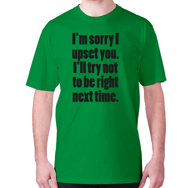 I'm sorry I have upset you - men's premium t-shirt - Graphic Gear