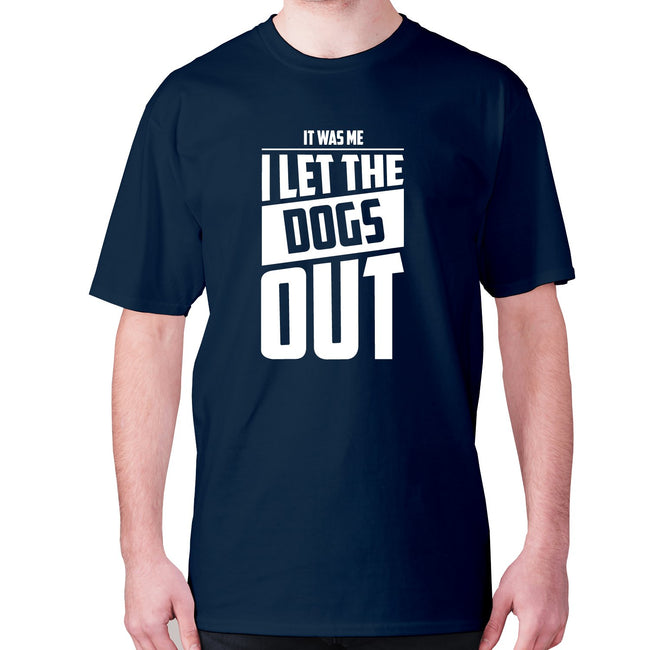 It was me. I let the dogs out - men's premium t-shirt - Graphic Gear