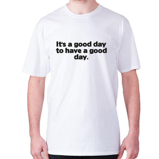 It's a good day to have a good day - men's premium t-shirt - Graphic Gear