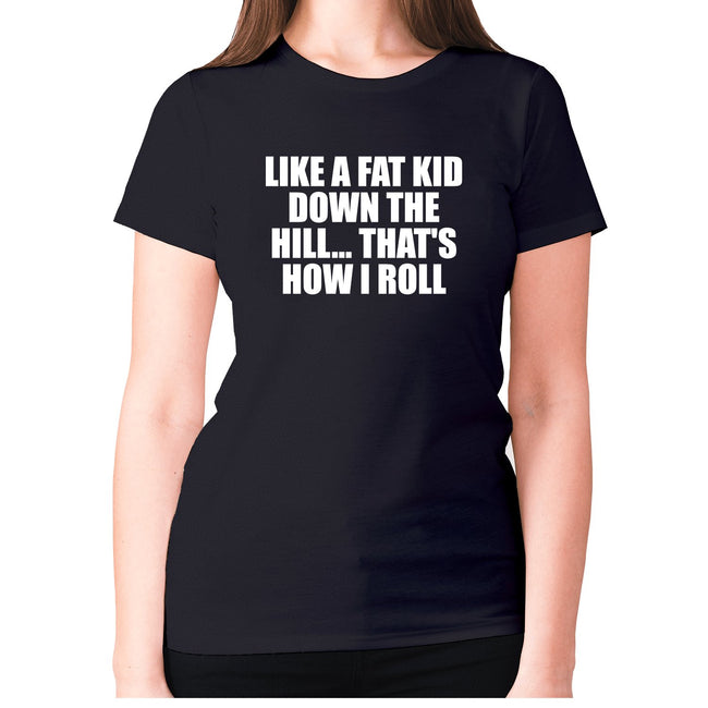 Like a fat kid down the hill... That's how I roll - women's premium t-shirt - Graphic Gear