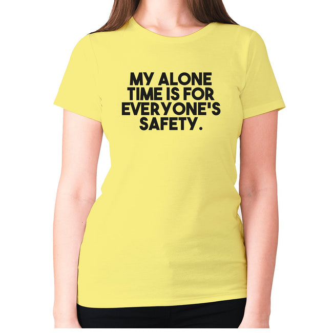 My alone time is for everyone's safety - women's premium t-shirt - Graphic Gear