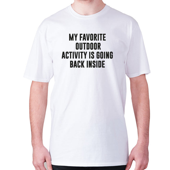 My favorite outdoor activity is going back inside - men's premium t-shirt - Graphic Gear