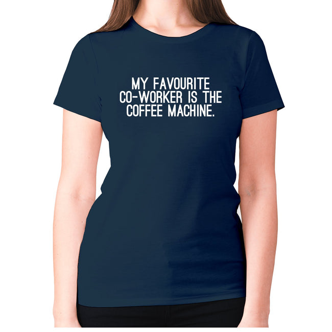 My favourite co-worker is the coffee machine - women's premium t-shirt - Graphic Gear