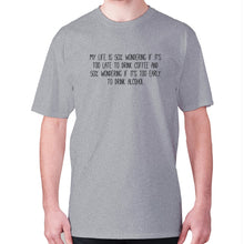 Load image into Gallery viewer, My life is 50% wondering if it's too late to drink coffee and 50% wondering if it's too early to drink alcohol - men's premium t-shirt - Grey / S - Graphic Gear