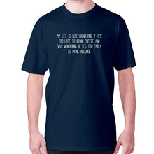 Load image into Gallery viewer, My life is 50% wondering if it's too late to drink coffee and 50% wondering if it's too early to drink alcohol - men's premium t-shirt - Navy / S - Graphic Gear