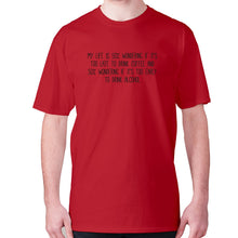 Load image into Gallery viewer, My life is 50% wondering if it's too late to drink coffee and 50% wondering if it's too early to drink alcohol - men's premium t-shirt - Red / S - Graphic Gear