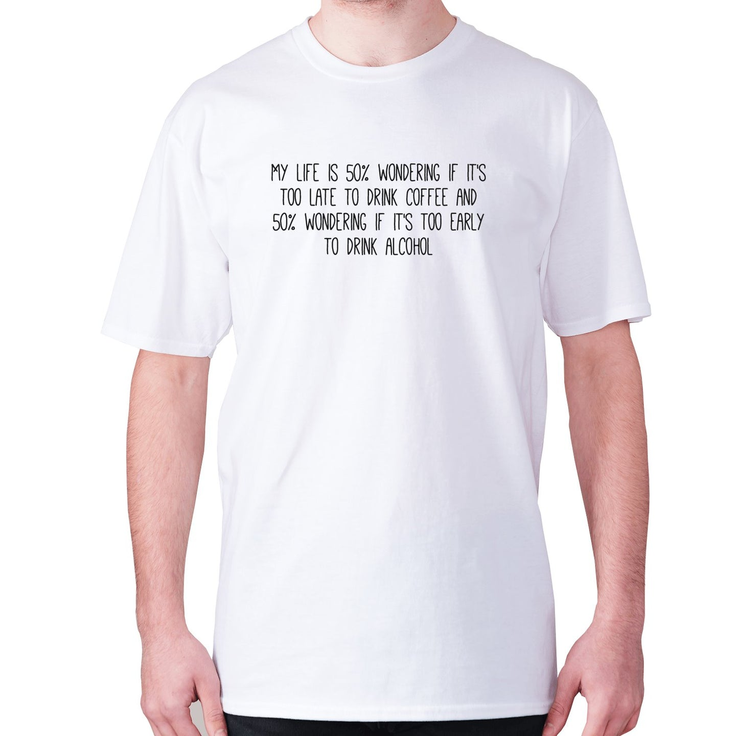 My life is 50% wondering if it's too late to drink coffee and 50% wondering if it's too early to drink alcohol - men's premium t-shirt - White / S - Graphic Gear