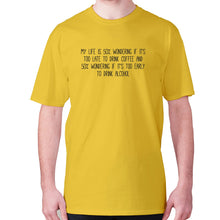 Load image into Gallery viewer, My life is 50% wondering if it's too late to drink coffee and 50% wondering if it's too early to drink alcohol - men's premium t-shirt - Yellow / S - Graphic Gear