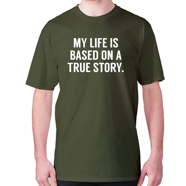 My life is based on a true story - men's premium t-shirt - Graphic Gear