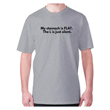 Load image into Gallery viewer, My stomach is FLAT. The L is just silent - men's premium t-shirt - Graphic Gear