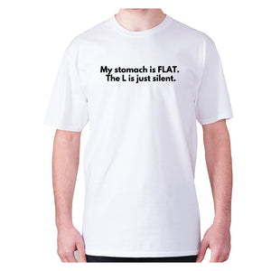 My stomach is FLAT. The L is just silent - men's premium t-shirt - Graphic Gear
