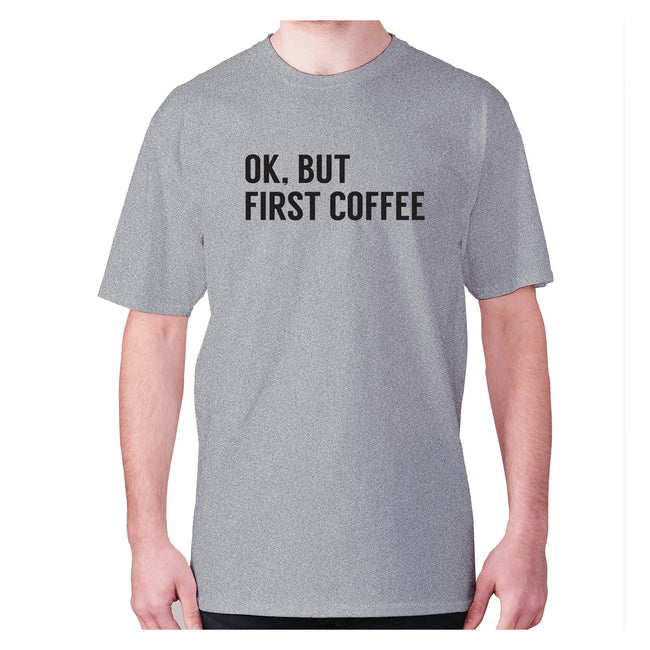 Ok, but first coffee - men's premium t-shirt - Graphic Gear