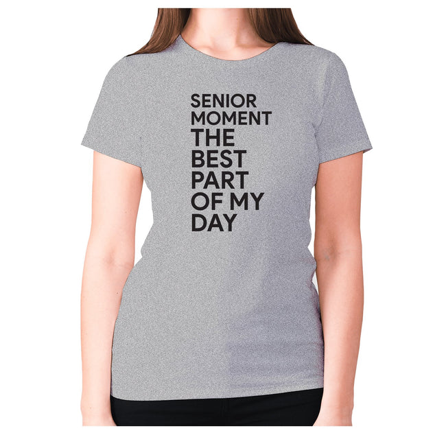 Senior moment the best part of my day - women's premium t-shirt - Graphic Gear